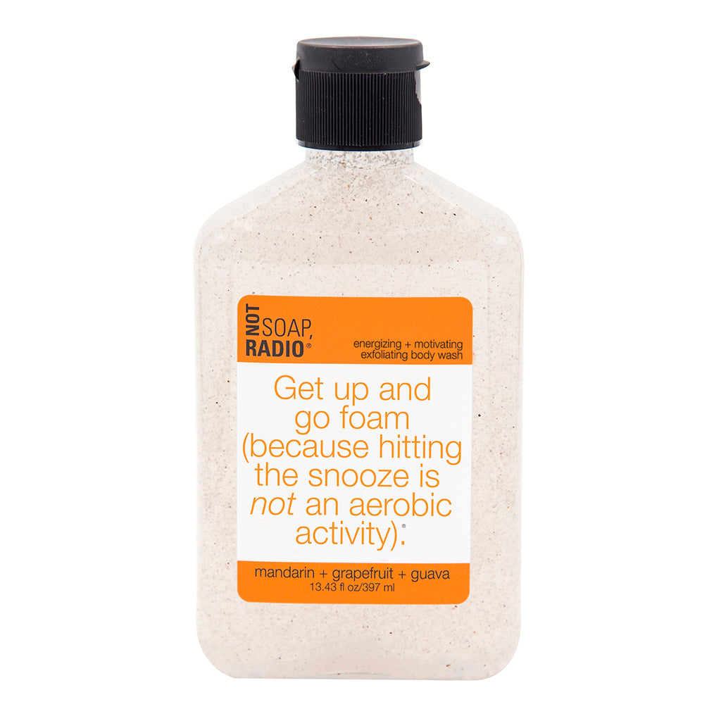 Get up and go foam (because hitting the snooze is not an aerobic activity). - Not Soap Radio Exfoliating body wash