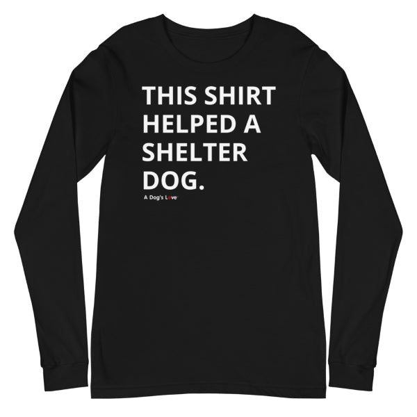 Helped A Shelter Dog Long Sleeve Tee