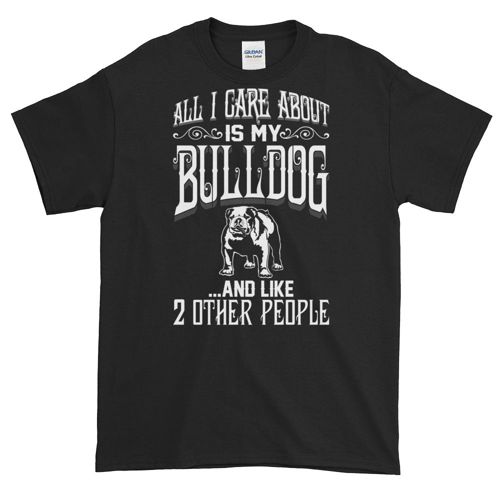 All I Care...Bulldog Tee