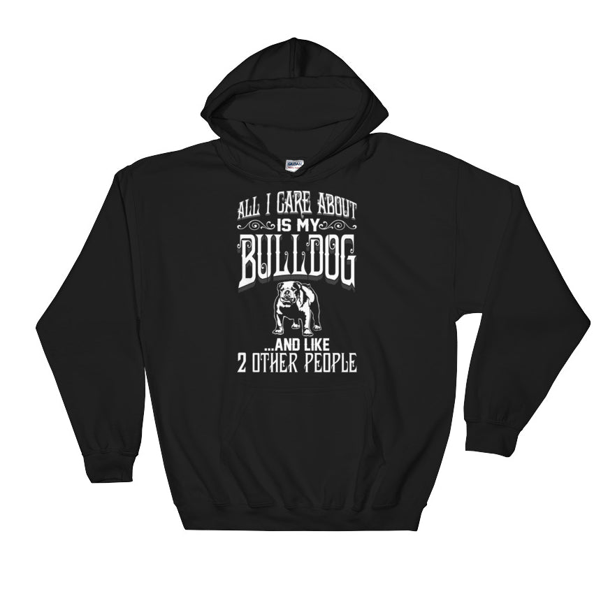 All I Care...Bulldog Hoodie