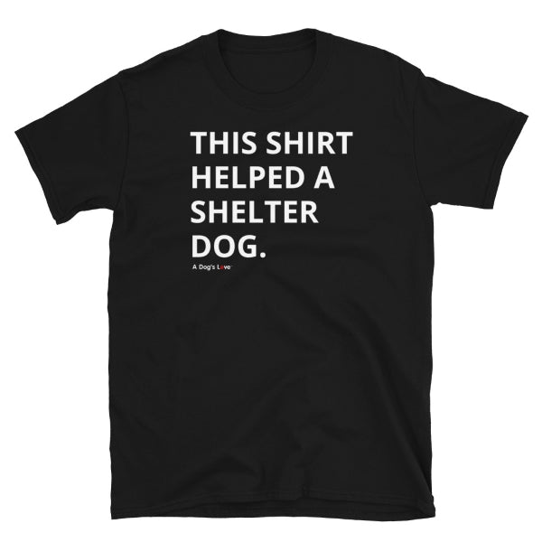 Helped A Shelter Dog Tee