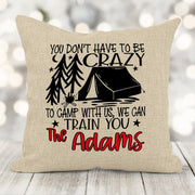 Personalized You Don't Have To Be Crazy To Camp With Us..... Burlap Pillow 16x16