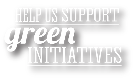 Help Us Support Green Initiatives