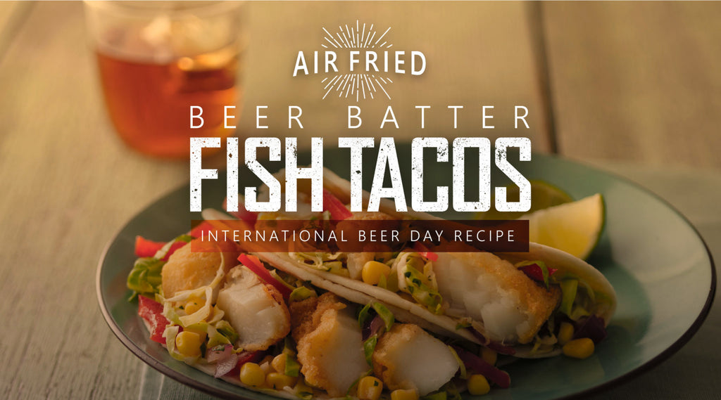 AIR FRIED BEER BATTER FISH TACOS