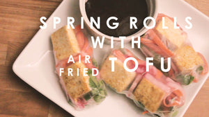 Spring Rolls with Air Fried Tofu