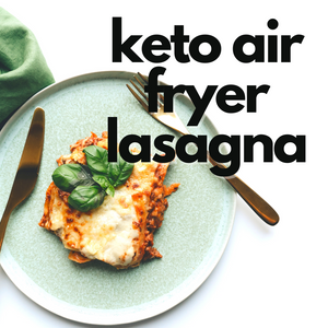 Keto Air Fryer Lasagna