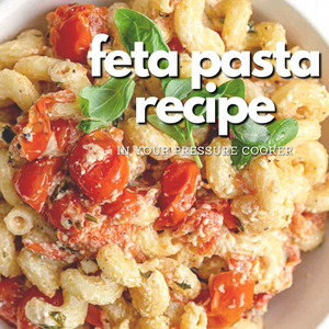 How to Use Your Pressure Cooker to Make the Famous Feta Pasta TikTok Recipe