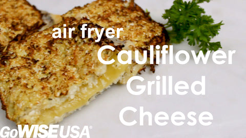 air fryer cauliflower grilled cheese