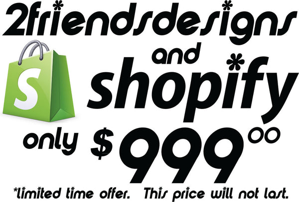 2FD Custom Shopify Sites with Logo - $999.00 special - LAST DAYS!