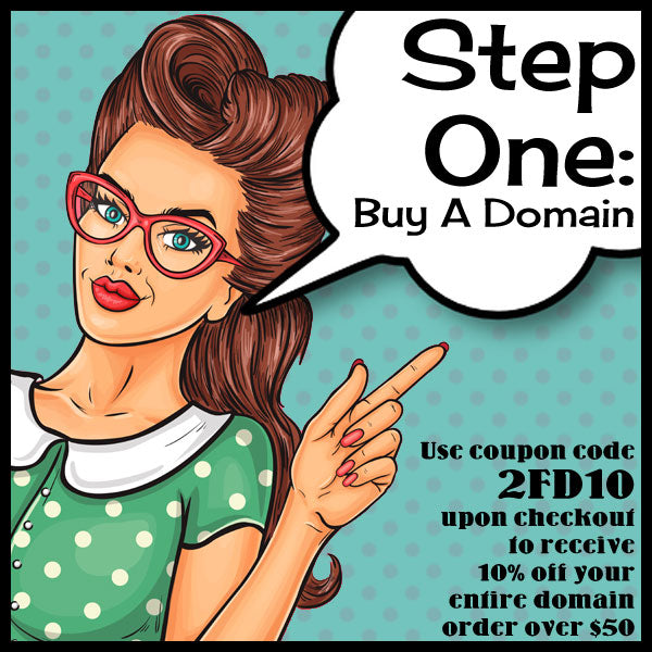 Step #1 <br> Buy Domain(s)<br><font size=3px>You will be directed to our sister-site > www.2FriendsDomains.com</font>