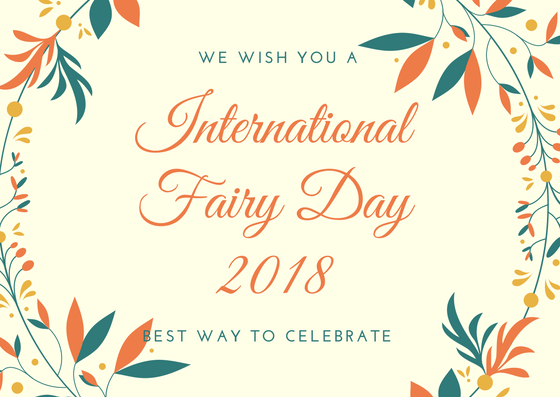 International Fairy Day 2018 - Best Way To Celebrate