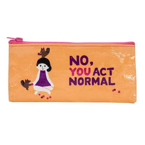No, You Act Normal - Pencil Case