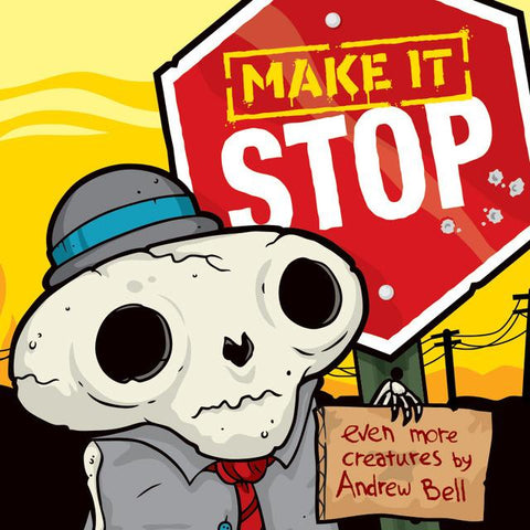 Make It Stop - Even More Creatures by Andrew Bell Art Book