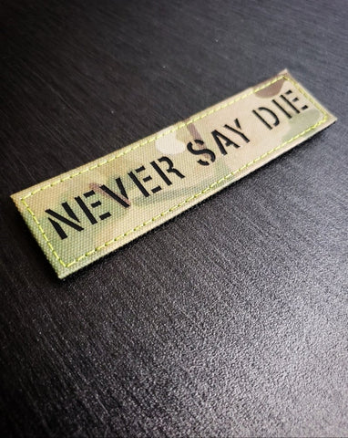 NEVER SAY DIE LASER CUT PATCH MORALE PATCH - Tactical Outfitters