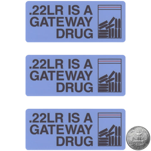 .22LR IS A GATEWAY DRUG STICKER - Tactical Outfitters