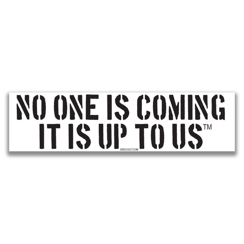 NO ONE IS COMING BUMPER STICKER - Tactical Outfitters
