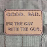 Good. Bad. I'm The Guy With The Gun Morale Patch - Tactical Outfitters