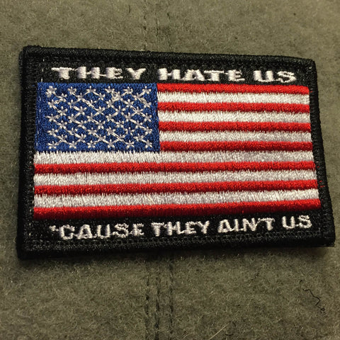 They Hate Us 'Cause They Ain't US Flag Patch - Tactical Outfitters