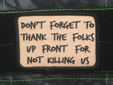 DON'T FORGET TO THANK THE FOLKS UP FRONT MORALE PATCH - Tactical Outfitters