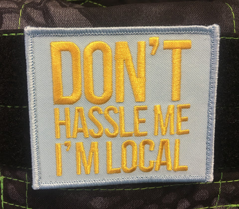 DON'T HASSLE ME I'M LOCAL MORALE PATCH - Tactical Outfitters