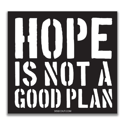 HOPE IS NOT A GOOD PLAN STICKER - Tactical Outfitters