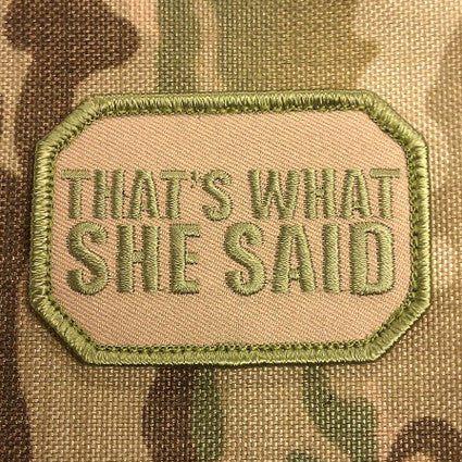 THAT'S WHAT SHE SAID - MOJO TACTICAL MORALE PATCH - Tactical Outfitters