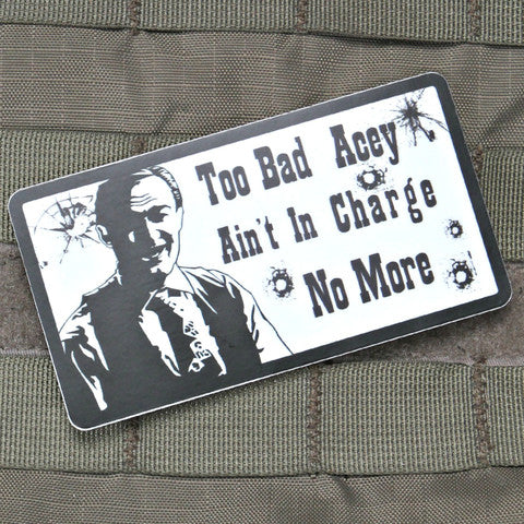 Too Bad Acey Aint In Charge Sticker - Tactical Outfitters