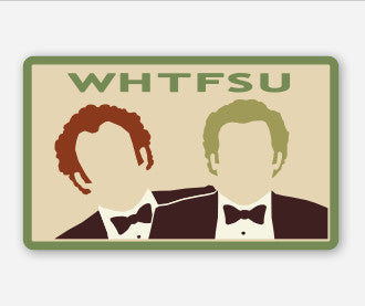 WHTFSU STEPBROTHERS STICKER - Tactical Outfitters