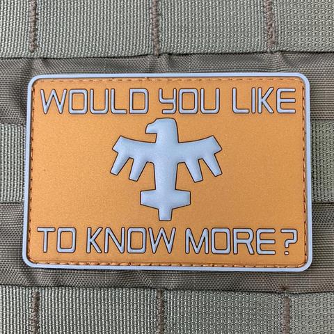 """WOULD YOU LIKE TO KNOW MORE?"" PVC MORALE PATCH"