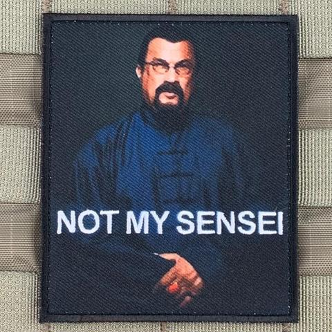 NOT MY SENSEI STEVEN SEAGAL MORALE PATCH - Tactical Outfitters