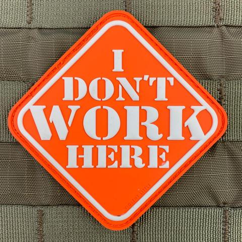 I DON'T WORK HERE PVC MORALE PATCH - Tactical Outfitters
