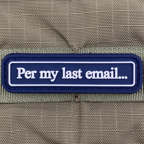 """PER MY LAST E-MAIL"" PVC MORALE PATCH - Tactical Outfitters"