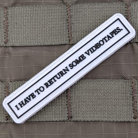"""I HAVE TO RETURN SOME VIDEO TAPES"" PVC MORALE PATCH - Tactical Outfitters"
