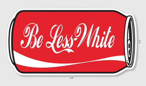 "Be Less White"" Sticker"