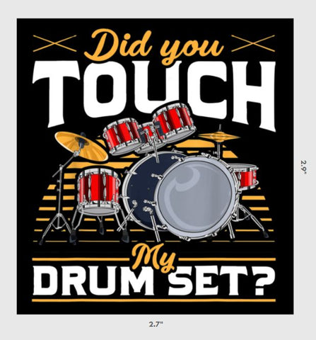 """Did You Touch My Drum Set?"" Sticker"