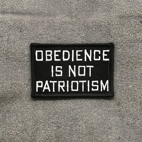 OBEDIENCE IS NOT PATRIOTISM MORALE PATCH - Tactical Outfitters