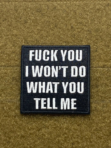 I Won't Do What You Tell Me Morale Patch - Tactical Outfitters