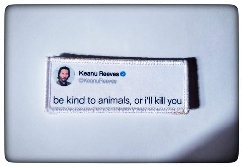 KEANU REEVES BE KIND TO ANIMALS MORALE PATCH - Tactical Outfitters