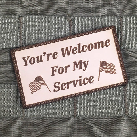 """YOU'RE WELCOME FOR MY SERVICE"" MORALE PATCH - Tactical Outfitters"