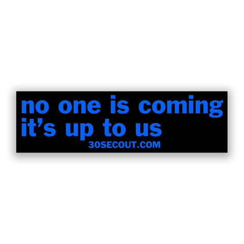 NO ONE IS COMING STICKER - Tactical Outfitters