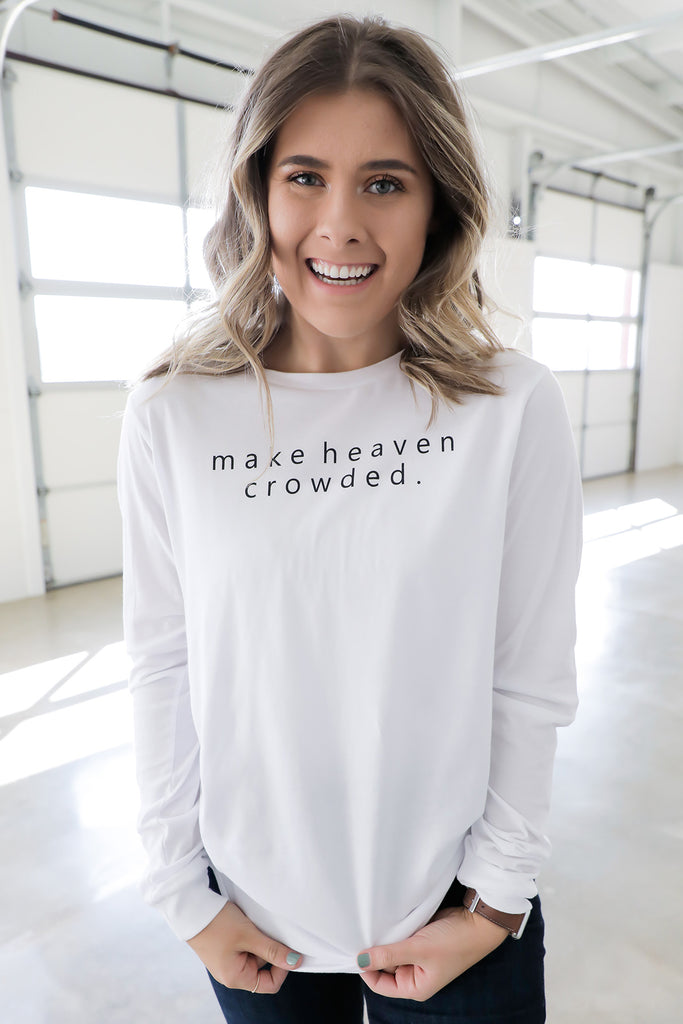 Make Heaven Crowded Long Sleeve T-Shirt - Ty Alexander's