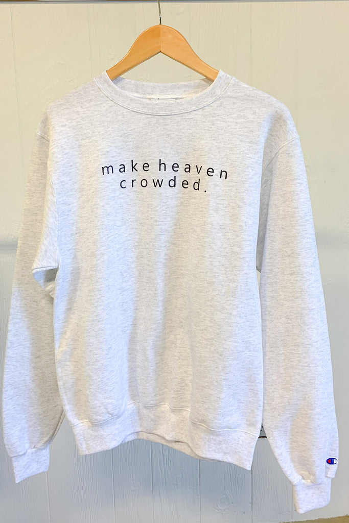 Make Heaven Crowded Sweatshirt