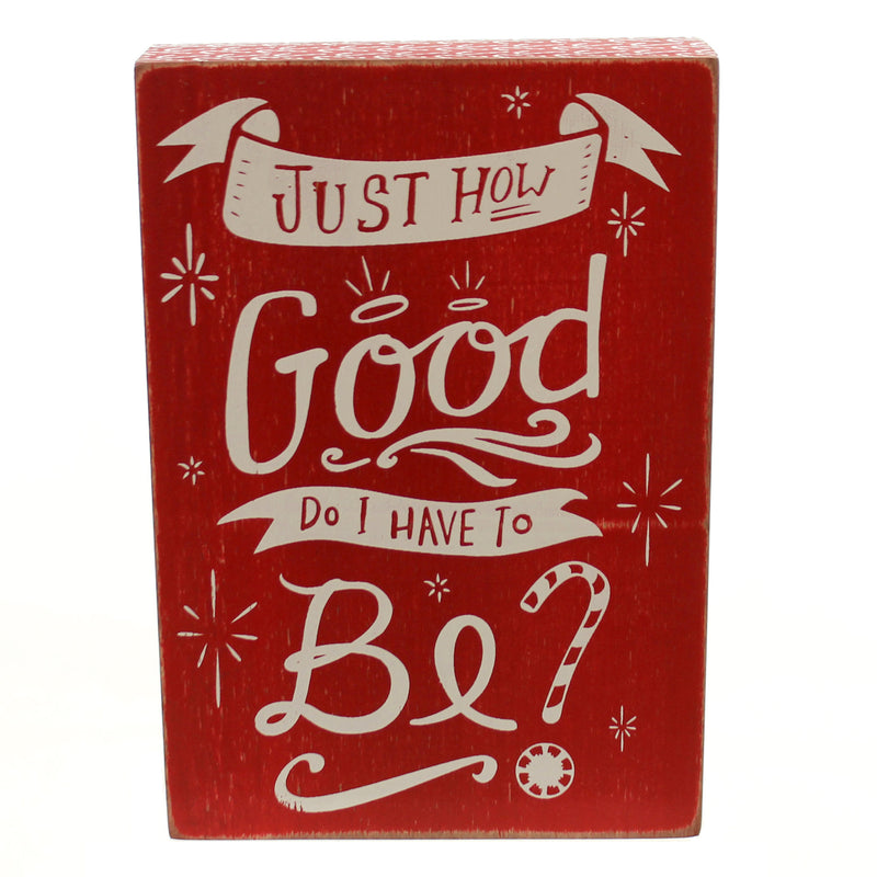 Christmas Just How Good Do I Have To Be? Sign / Plaque