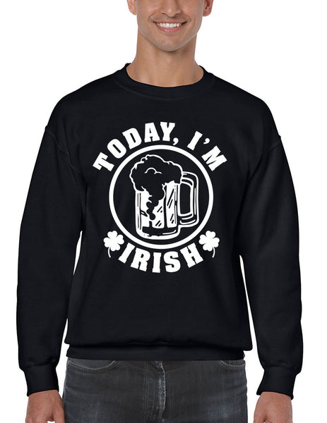 Today I'm Irish men Sweatshirt saint patricks day - ALLNTRENDSHOP - 3