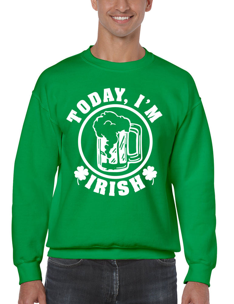 Today I'm Irish men Sweatshirt saint patricks day - ALLNTRENDSHOP - 1