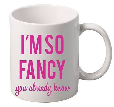 I'm So Fancy You Already Know  Mug - ALLNTRENDSHOP
