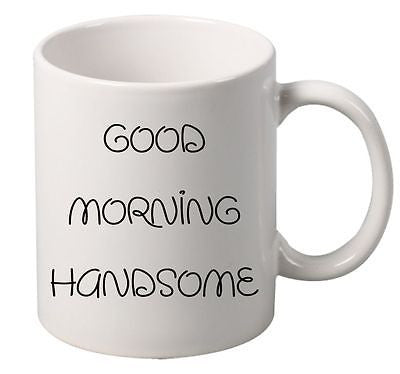 Good Morning Handsome Mug - ALLNTRENDSHOP