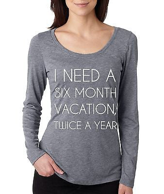 I Need Six Month Vacation Twice A Year Women Long Sleeve Shirt - ALLNTRENDSHOP