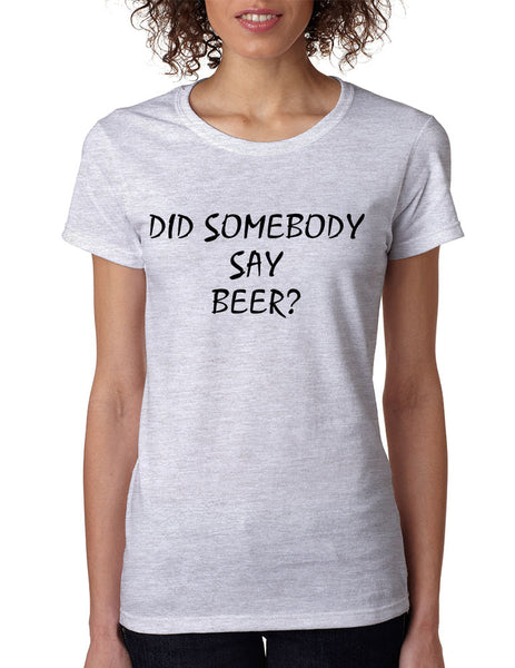Women's T Shirt Did Somebody Say Beer Party Rave Tee - ALLNTRENDSHOP - 6