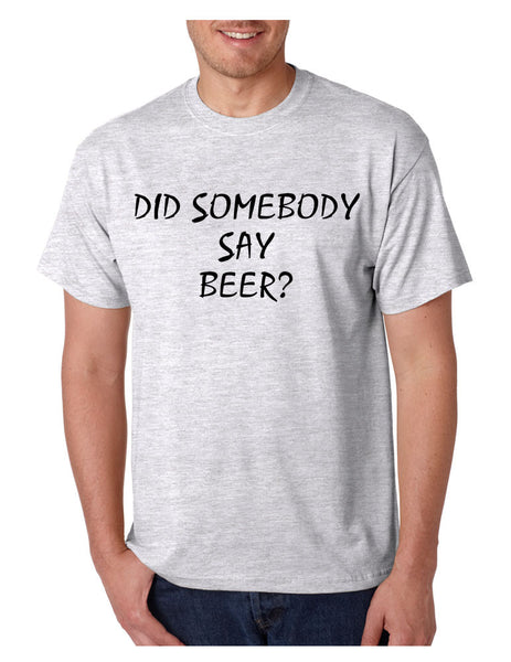 Men's T Shirt Did Somebody Say Beer Cool Party Tee - ALLNTRENDSHOP - 5